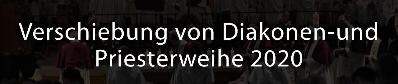 Verschiebung von Diakonen-und Priesterweihe 2020